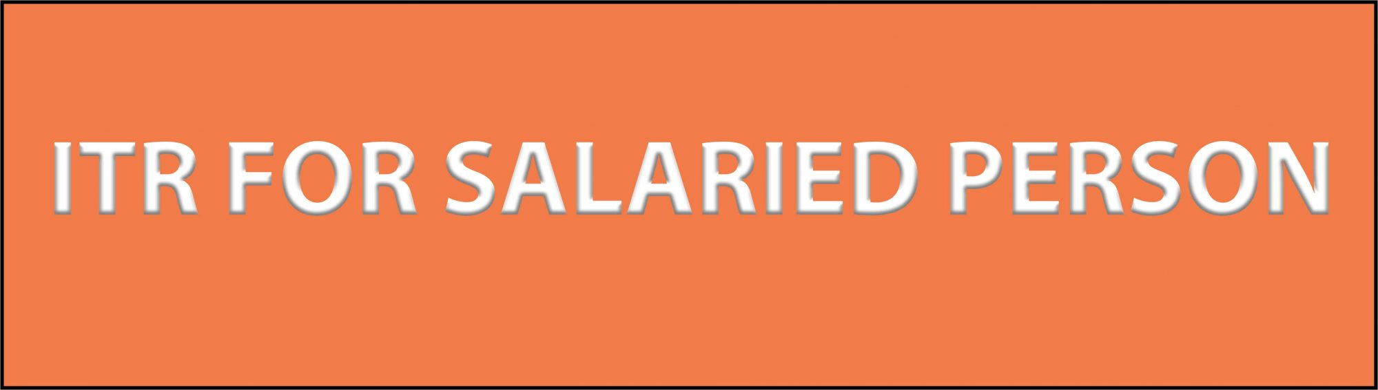 ITR FOR SALARIED PERSON