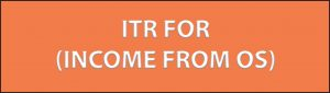 ITR FOR INCOME FROM OS